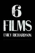 EMILY RICHARDSON: 6 FILMS